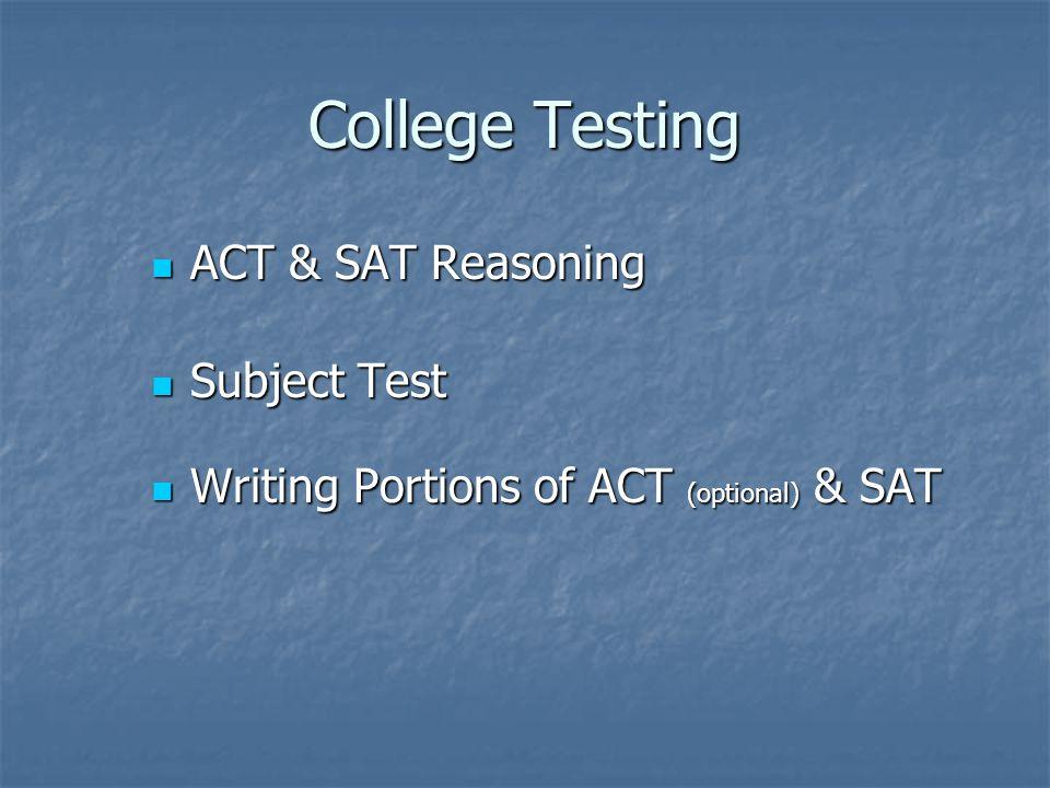 College Testing ACT & SAT Reasoning ACT & SAT Reasoning Subject Test Subject Test Writing Portions of ACT (optional) & SAT Writing Portions of ACT (op