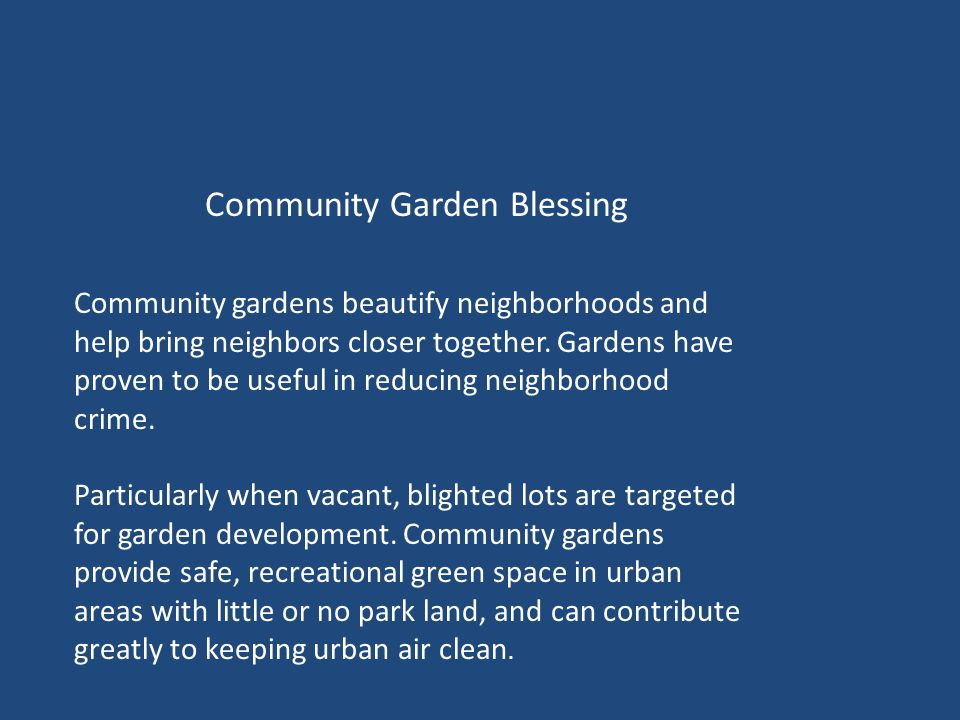 Community Garden Blessing Community gardens beautify neighborhoods and help bring neighbors closer together.
