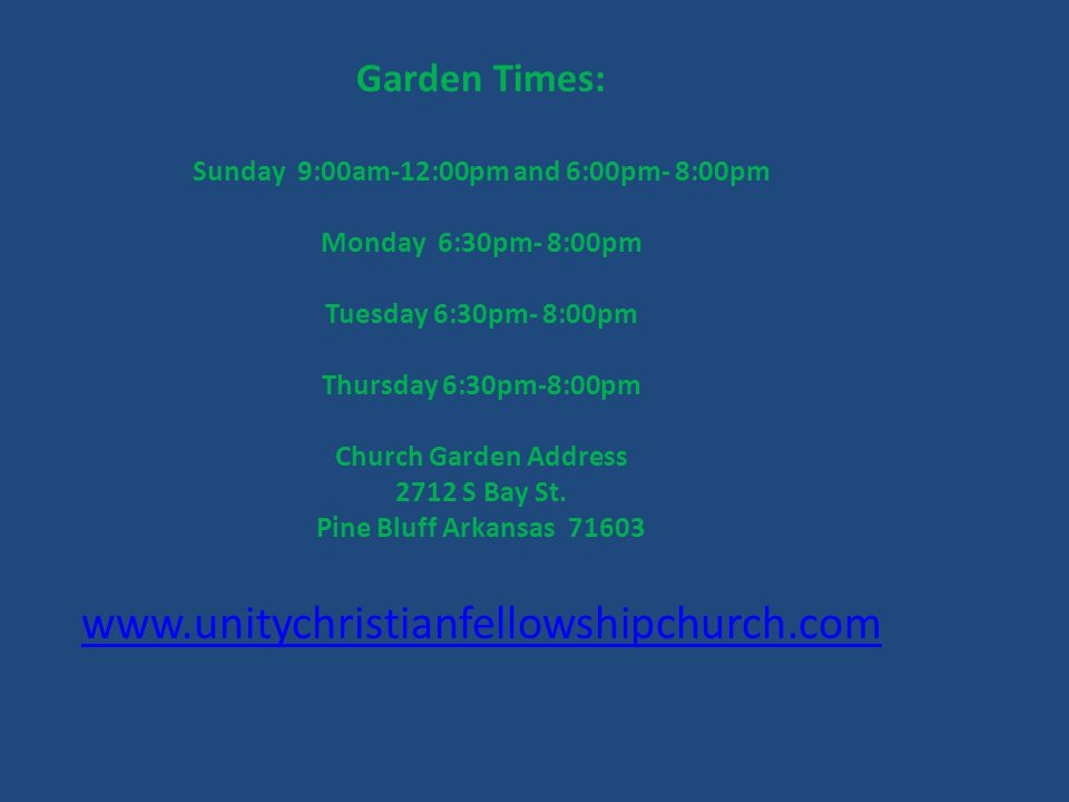 Garden Times: Sunday 9:00am-12:00pm and 6:00pm- 8:00pm Monday 6:30pm- 8:00pm Tuesday 6:30pm- 8:00pm Thursday 6:30pm-8:00pm Church Garden Address 2712 S Bay St.