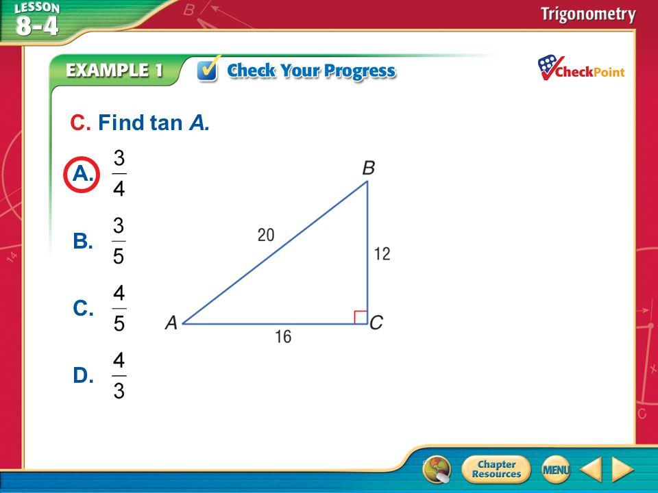 A.A B.B C.C D.D Example 1 C. Find tan A. A. B. C. D.