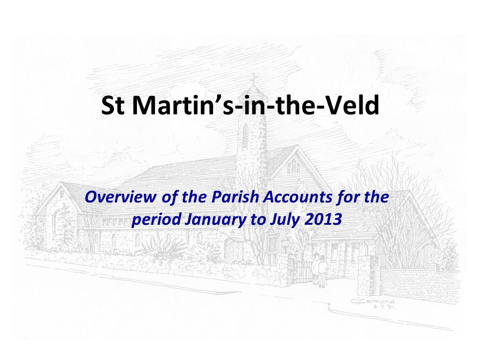 St Martin's-in-the-Veld Overview of the Parish Accounts for the period January to July 2013