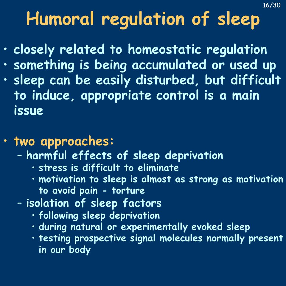 Humoral regulation of sleep closely related to homeostatic regulation something is being accumulated or used up sleep can be easily disturbed, but dif