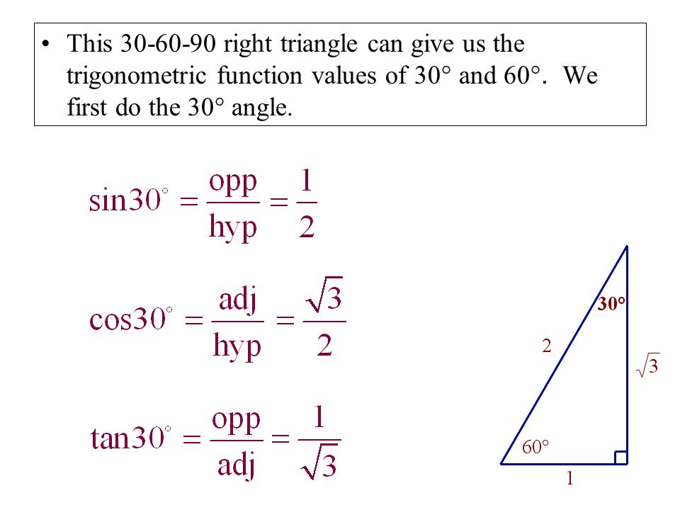 This 30-60-90 right triangle can give us the trigonometric function values of 30° and 60 °. We first do the 30° angle.