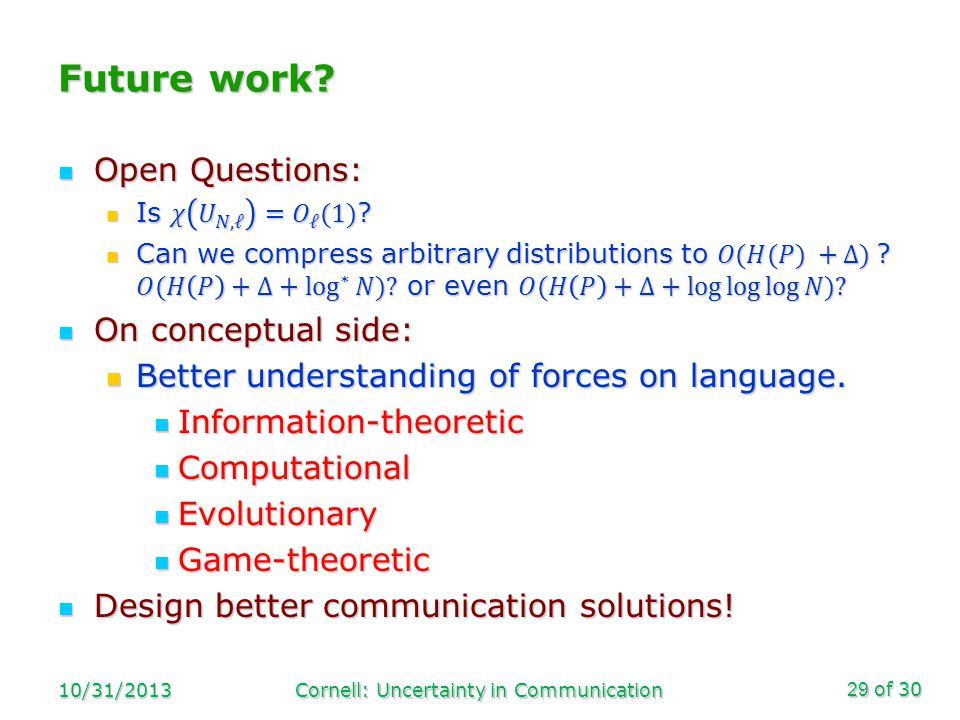 of 30 Future work 10/31/2013Cornell: Uncertainty in Communication29