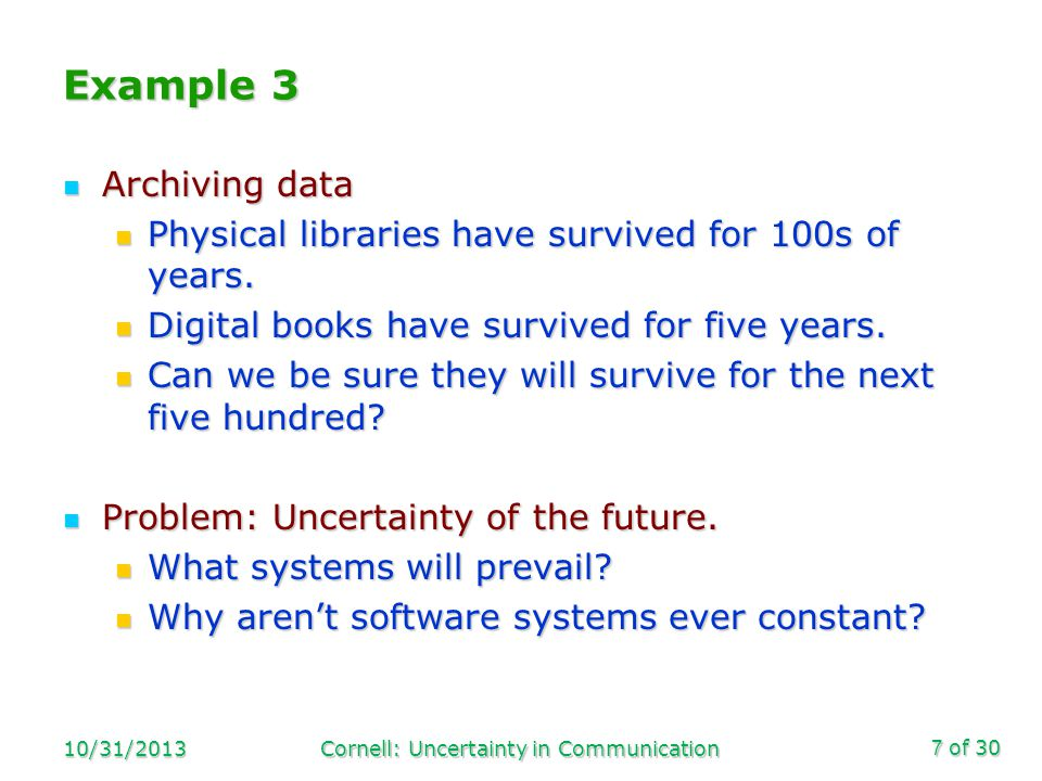 of 30 Example 3 Archiving data Archiving data Physical libraries have survived for 100s of years.