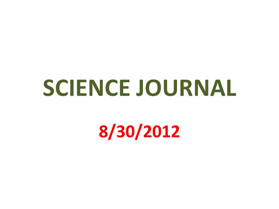 SCIENCE JOURNAL 8/30/2012