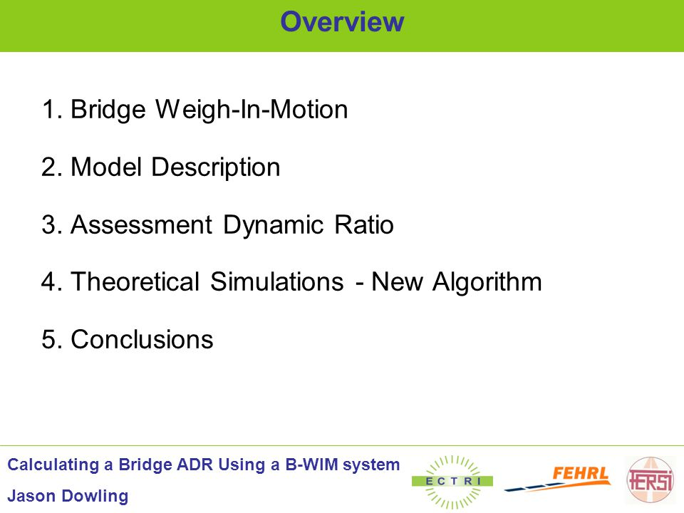 Filtered Response - Time & Freq Domains Theoretical Simulations - New Algorithm Calculating a Bridge ADR Using a B-WIM system Jason Dowling