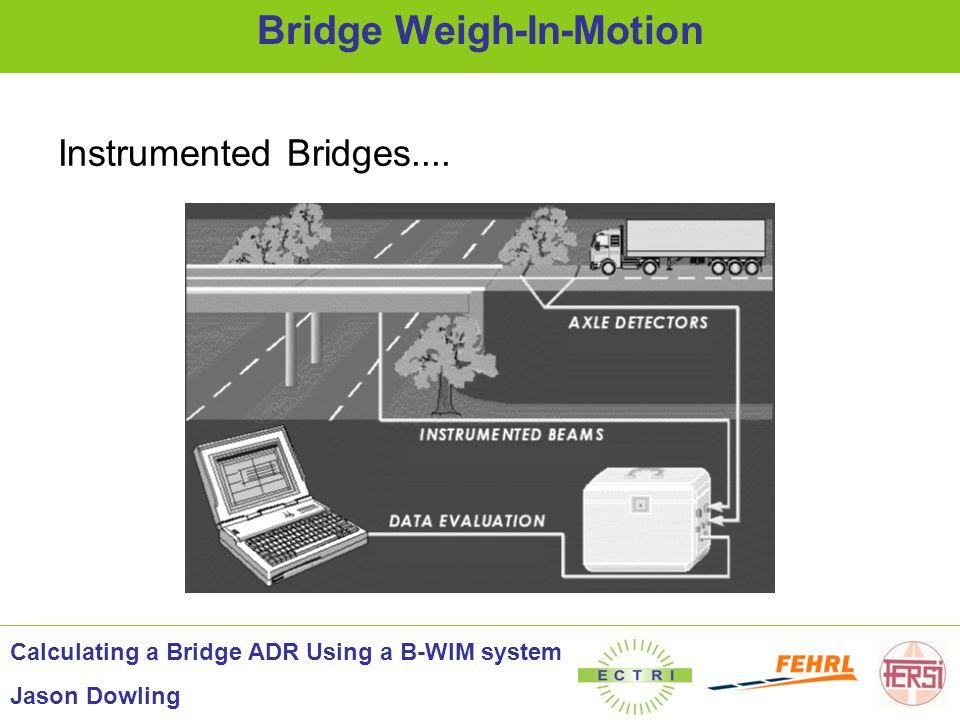 Instrumented Bridges.... Bridge Weigh-In-Motion Calculating a Bridge ADR Using a B-WIM system Jason Dowling