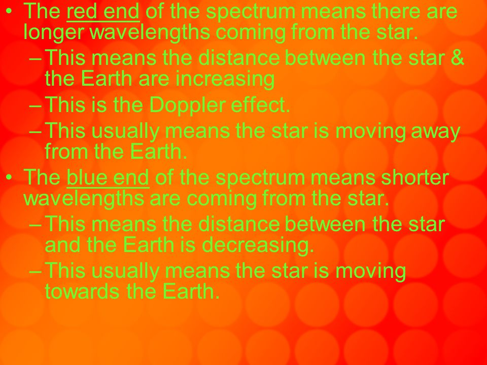 The red end of the spectrum means there are longer wavelengths coming from the star. –This means the distance between the star & the Earth are increas