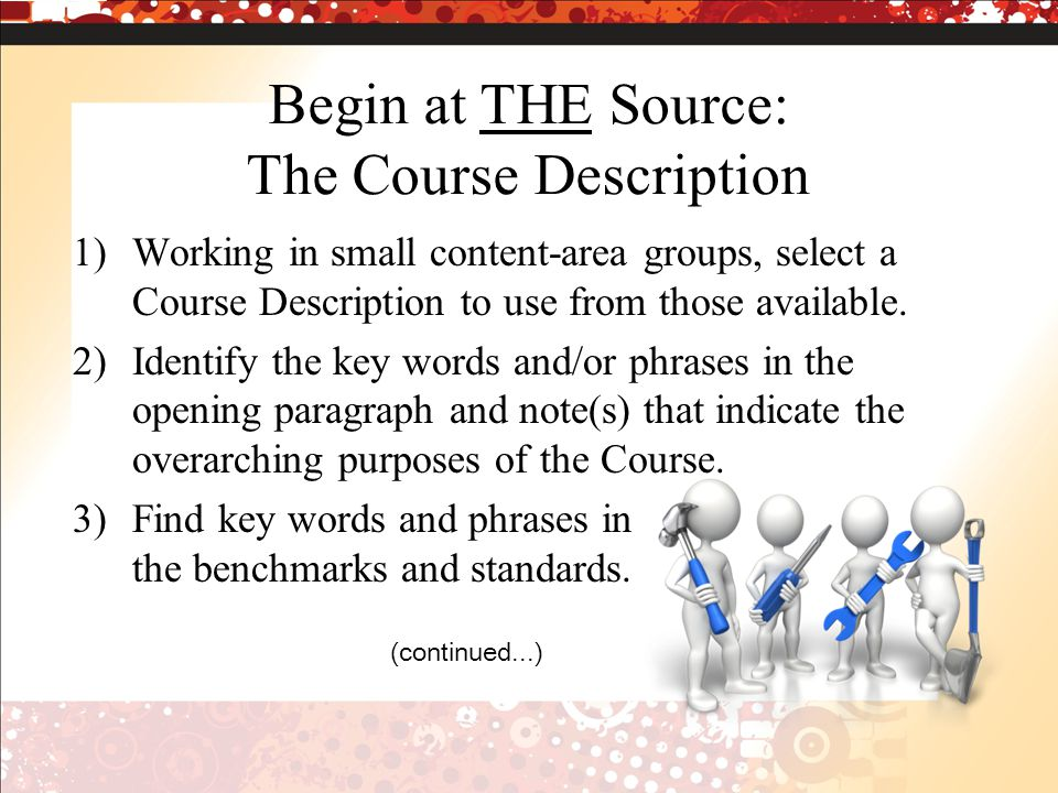 Begin at THE Source: The Course Description 1)Working in small content-area groups, select a Course Description to use from those available.