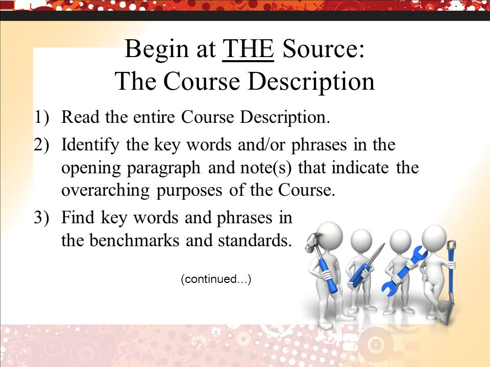 Begin at THE Source: The Course Description 1)Read the entire Course Description.