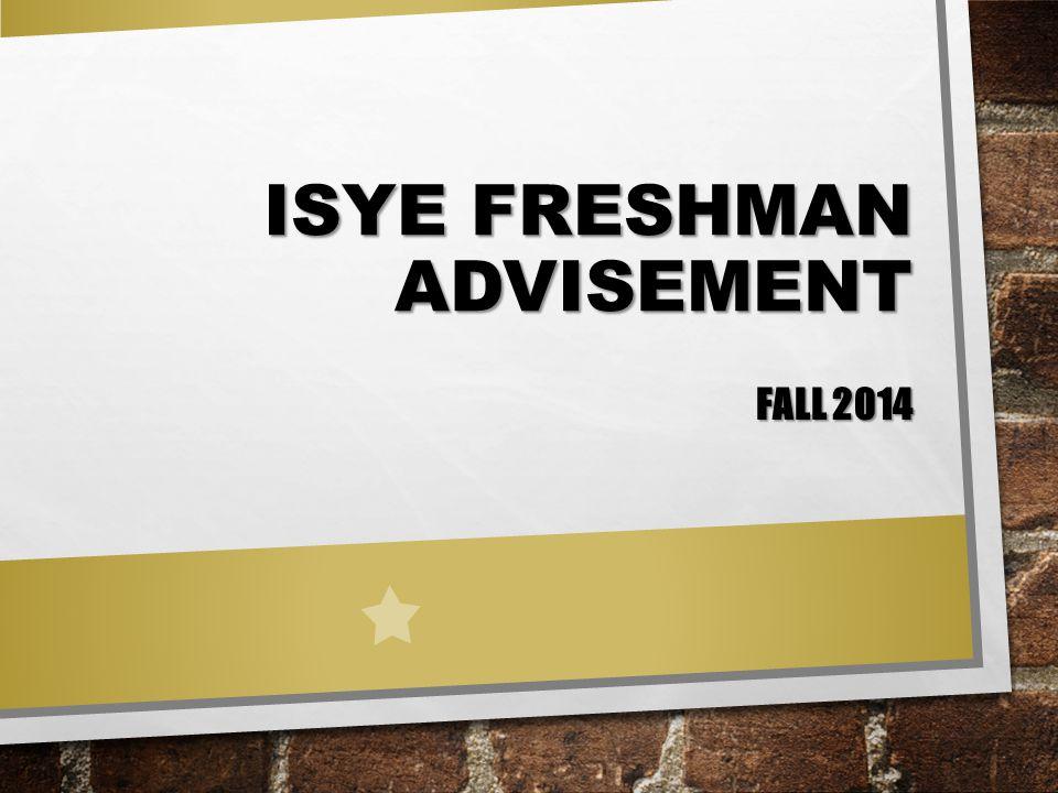 ISYE FRESHMAN ADVISEMENT FALL 2014