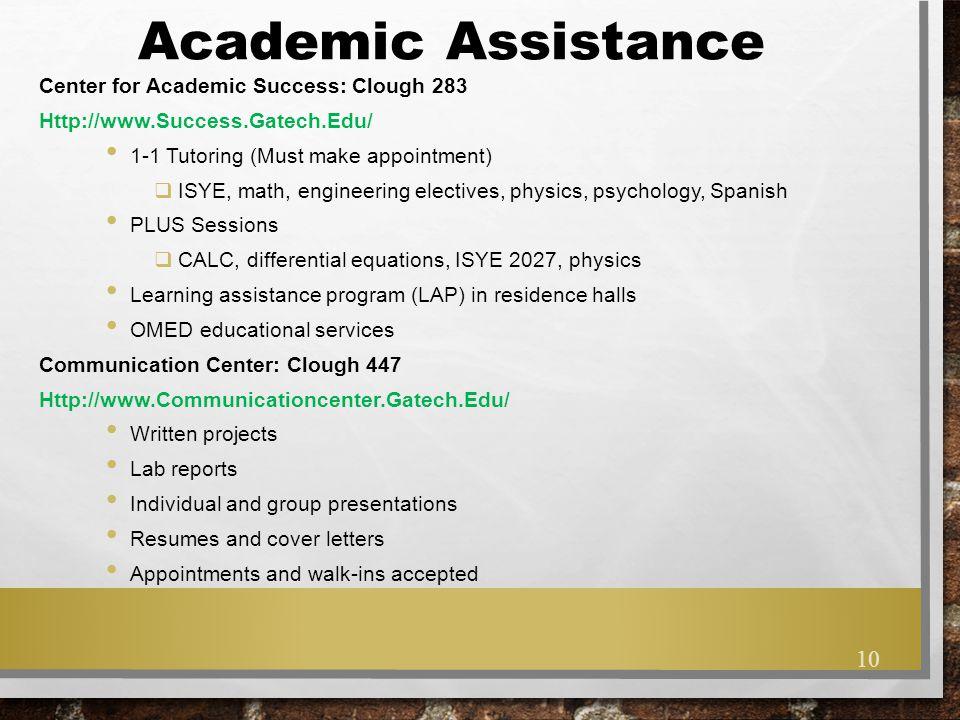 Academic Assistance Center for Academic Success: Clough 283 Http://www.Success.Gatech.Edu/ 1-1 Tutoring (Must make appointment)  ISYE, math, engineer