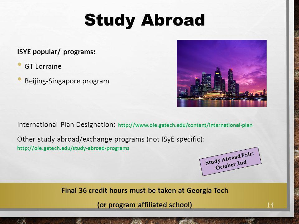 Study Abroad ISYE popular/ programs: GT Lorraine Beijing-Singapore program International Plan Designation: http://www.oie.gatech.edu/content/internati