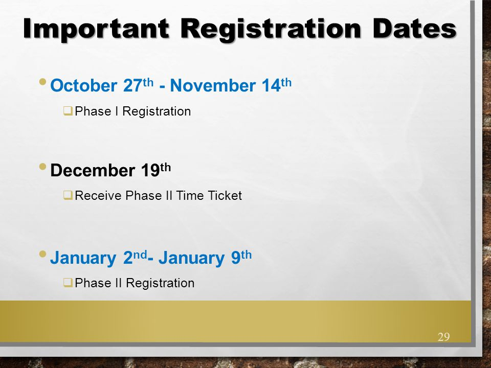 Important Registration Dates October 27 th - November 14 th  Phase I Registration December 19 th  Receive Phase II Time Ticket January 2 nd - Januar
