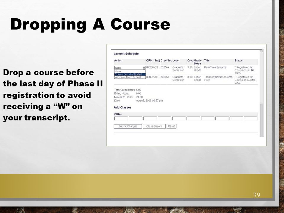 """Dropping A Course Drop a course before the last day of Phase II registration to avoid receiving a """"W"""" on your transcript. 39"""