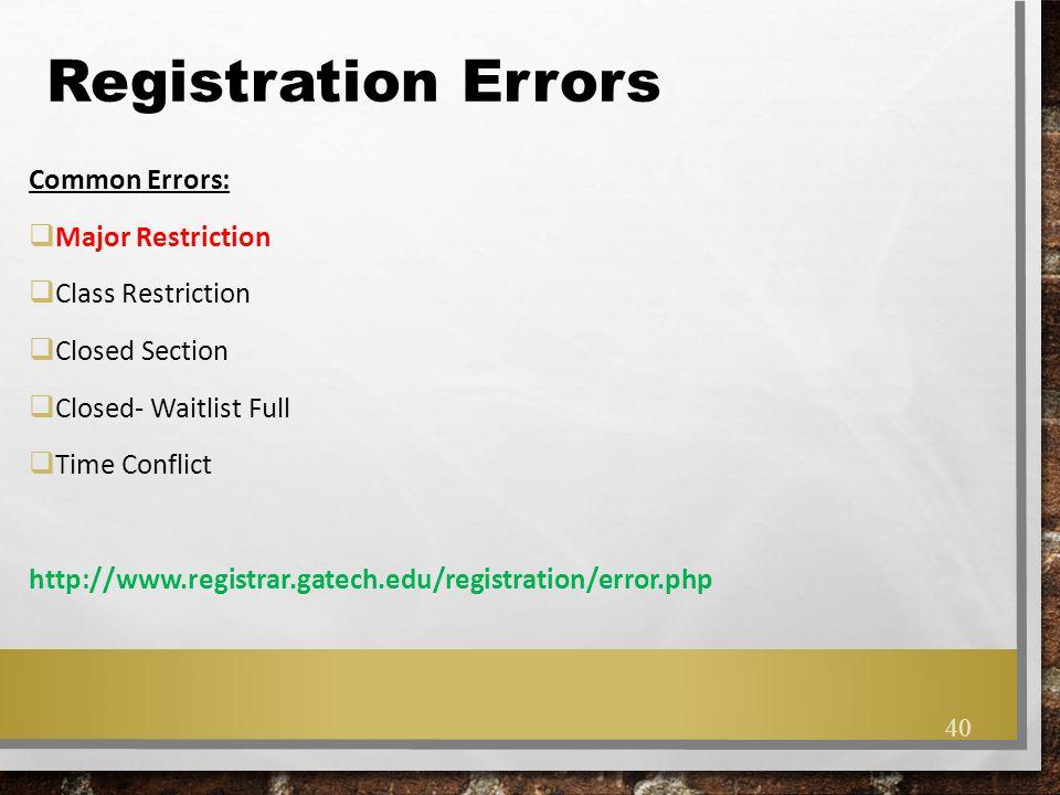 Registration Errors Common Errors:  Major Restriction  Class Restriction  Closed Section  Closed- Waitlist Full  Time Conflict http://www.registr