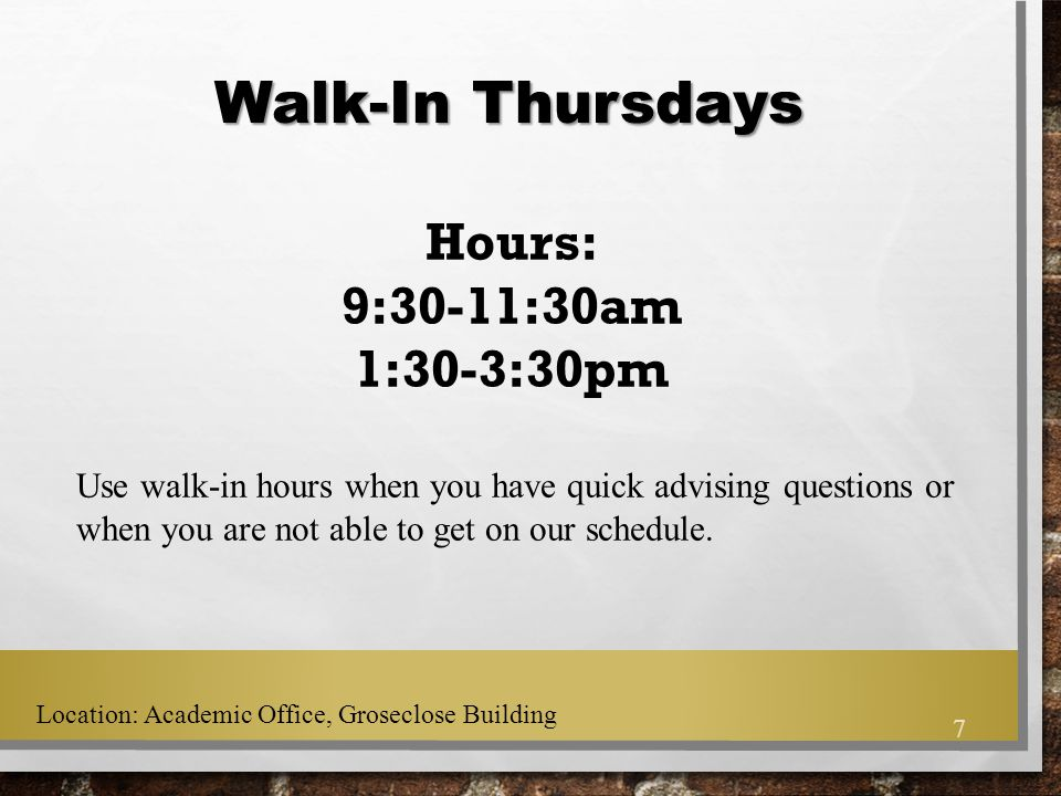 Walk-In Thursdays Hours: 9:30-11:30am 1:30-3:30pm Use walk-in hours when you have quick advising questions or when you are not able to get on our sche