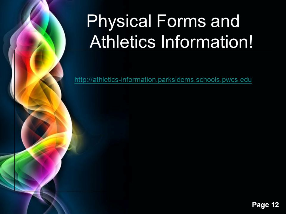 Free Powerpoint Templates Page 12 Physical Forms and Athletics Information! http://athletics-information.parksidems.schools.pwcs.edu