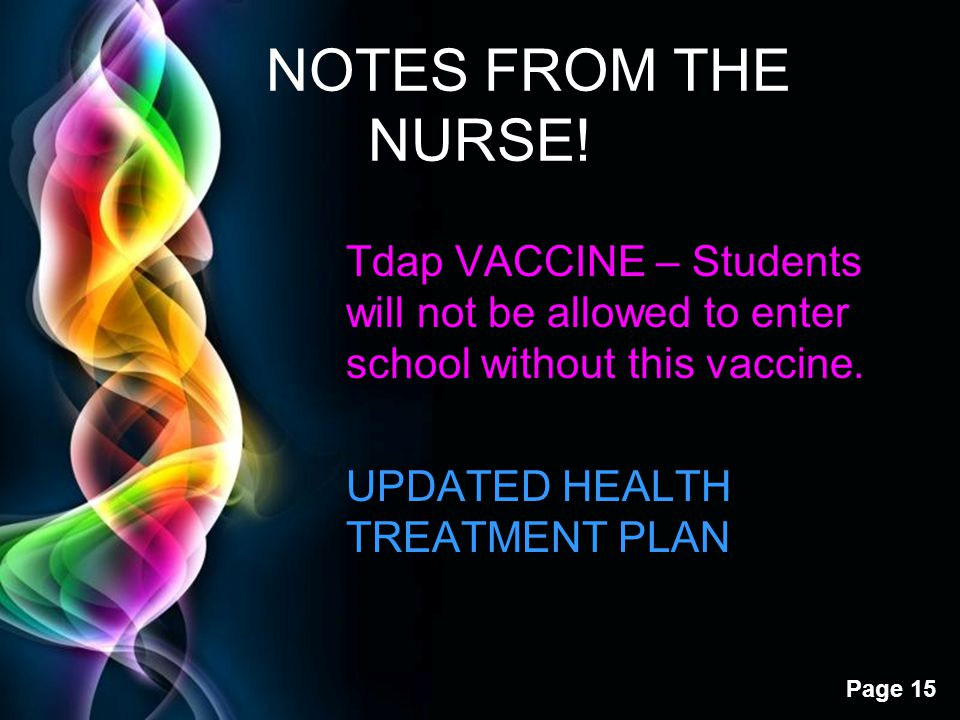 Free Powerpoint Templates Page 15 NOTES FROM THE NURSE! Tdap VACCINE – Students will not be allowed to enter school without this vaccine. UPDATED HEAL