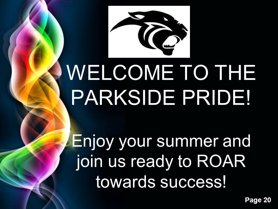 Free Powerpoint Templates Page 20 WELCOME TO THE PARKSIDE PRIDE! Enjoy your summer and join us ready to ROAR towards success!