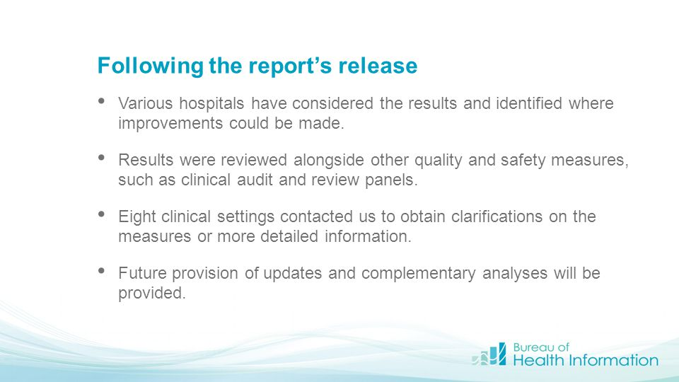 Following the report's release Various hospitals have considered the results and identified where improvements could be made. Results were reviewed al