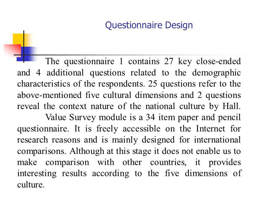 Questionnaire Design The questionnaire 1 contains 27 key close-ended and 4 additional questions related to the demographic characteristics of the respondents.