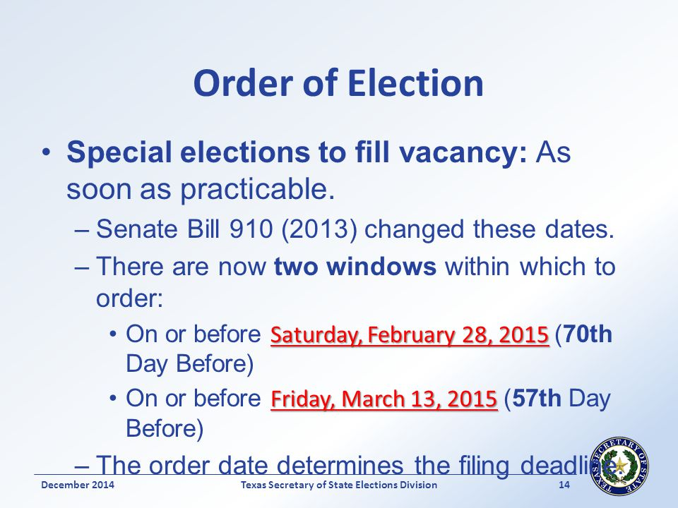 Order of Election Special elections to fill vacancy: As soon as practicable. –Senate Bill 910 (2013) changed these dates. –There are now two windows w