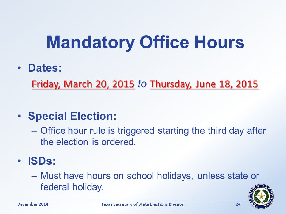 Mandatory Office Hours Dates: Friday, March 20, 2015Thursday, June 18, 2015 Friday, March 20, 2015 to Thursday, June 18, 2015 Special Election: –Offic