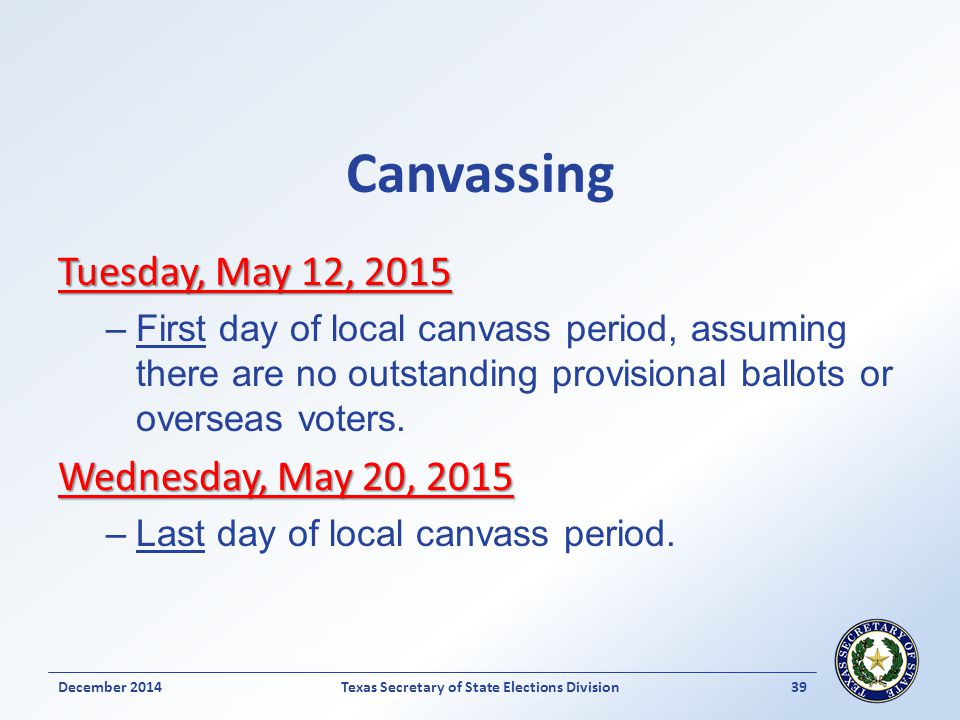 Canvassing Tuesday, May 12, 2015 –First day of local canvass period, assuming there are no outstanding provisional ballots or overseas voters. Wednesd