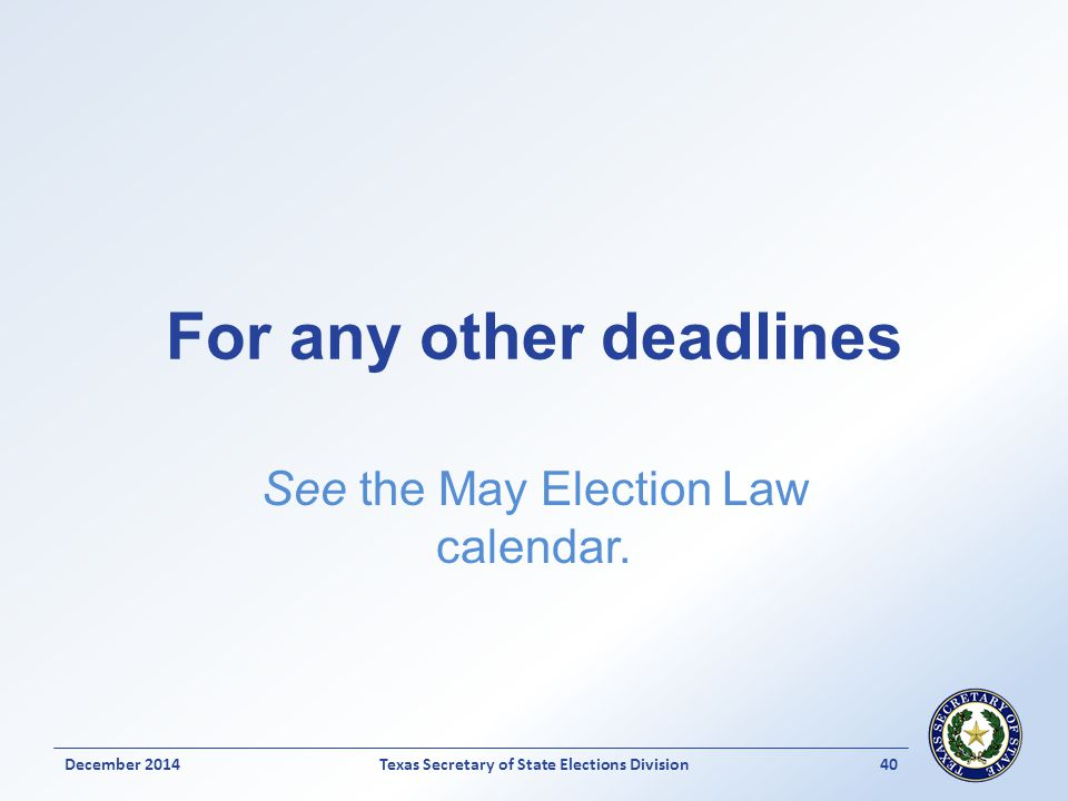 For any other deadlines See the May Election Law calendar.
