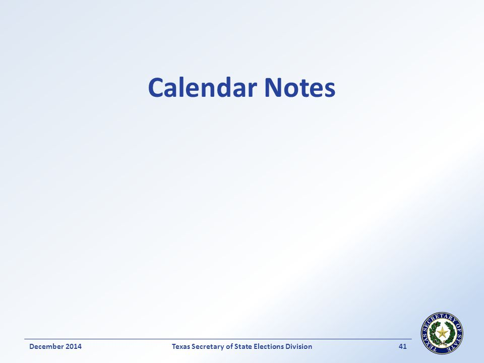Calendar Notes December 2014Texas Secretary of State Elections Division 41