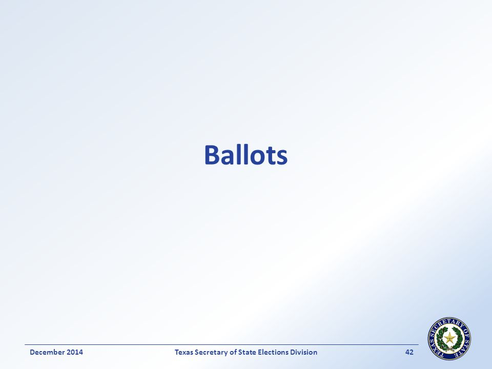 Ballots Texas Secretary of State Elections Division42December 2014
