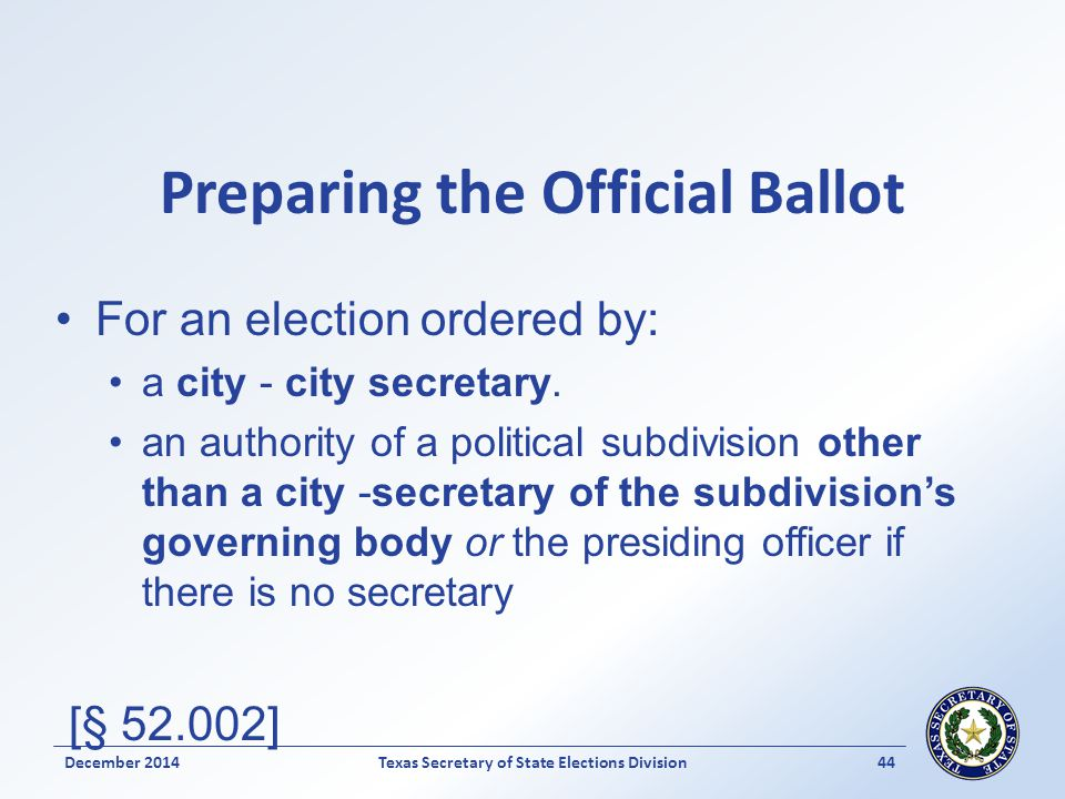 Preparing the Official Ballot For an election ordered by: a city - city secretary.
