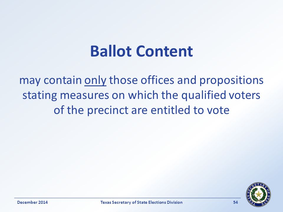 Ballot Content may contain only those offices and propositions stating measures on which the qualified voters of the precinct are entitled to vote Dec