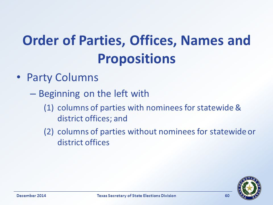 Order of Parties, Offices, Names and Propositions Party Columns – Beginning on the left with (1)columns of parties with nominees for statewide & district offices; and (2)columns of parties without nominees for statewide or district offices December 2014Texas Secretary of State Elections Division 60