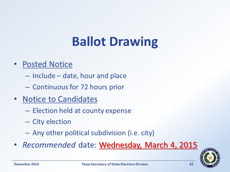 Ballot Drawing Posted Notice – Include – date, hour and place – Continuous for 72 hours prior Notice to Candidates – Election held at county expense – City election – Any other political subdivision (i.e.