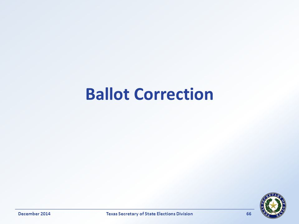Ballot Correction Texas Secretary of State Elections Division66December 2014
