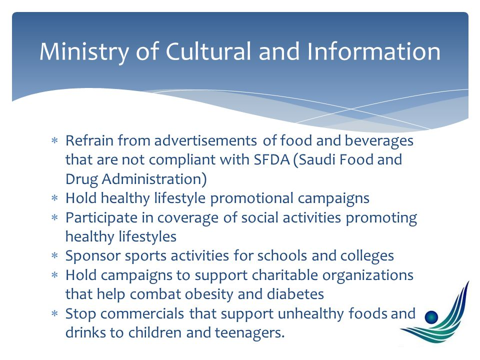 Refrain from advertisements of food and beverages that are not compliant with SFDA (Saudi Food and Drug Administration)  Hold healthy lifestyle pro