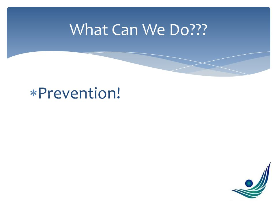  Prevention! What Can We Do???