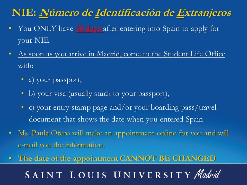 NIE: Número de Identificación de Extranjeros You ONLY have 30 days after entering into Spain to apply for your NIE. As soon as you arrive in Madrid, c