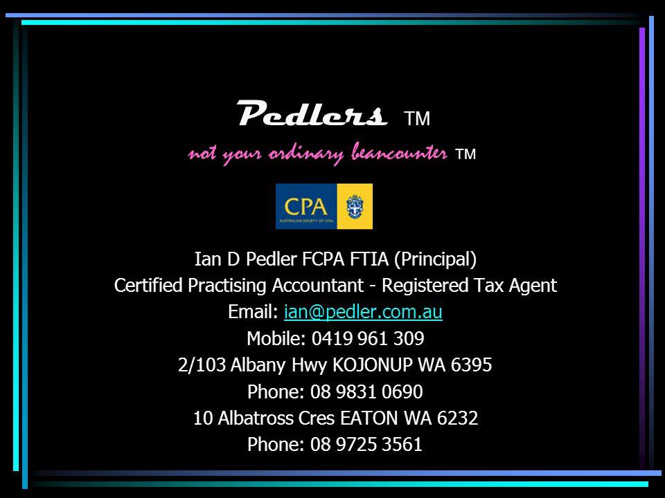 Pedlers TM not your ordinary beancounter TM Ian D Pedler FCPA FTIA (Principal) Certified Practising Accountant - Registered Tax Agent Email: ian@pedler.com.auian@pedler.com.au Mobile: 0419 961 309 2/103 Albany Hwy KOJONUP WA 6395 Phone: 08 9831 0690 10 Albatross Cres EATON WA 6232 Phone: 08 9725 3561