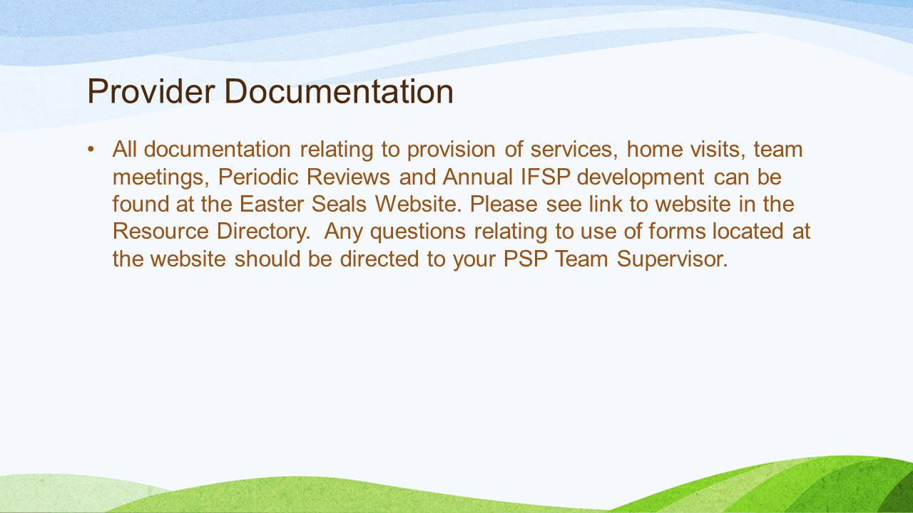 Provider Documentation All documentation relating to provision of services, home visits, team meetings, Periodic Reviews and Annual IFSP development c