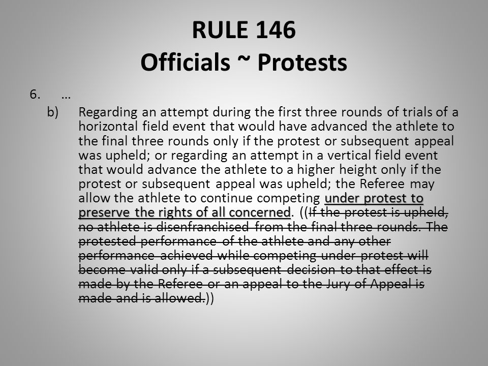 RULE 146 Officials ~ Protests 6.… under protest to preserve the rights of all concerned b)Regarding an attempt during the first three rounds of trials