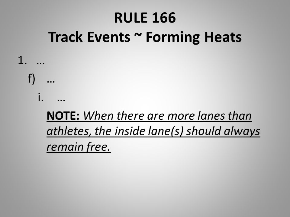 RULE 166 Track Events ~ Forming Heats 1.… f)… i.… NOTE: When there are more lanes than athletes, the inside lane(s) should always remain free.