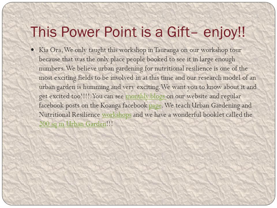This Power Point is a Gift– enjoy!! Kia Ora, We only taught this workshop in Tauranga on our workshop tour because that was the only place people book