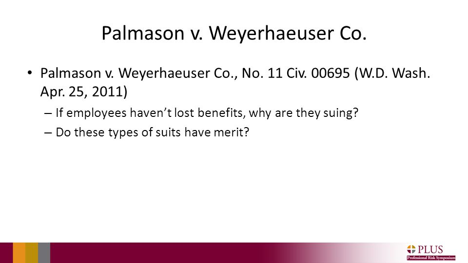 Palmason v. Weyerhaeuser Co. Palmason v. Weyerhaeuser Co., No. 11 Civ. 00695 (W.D. Wash. Apr. 25, 2011) – If employees haven't lost benefits, why are