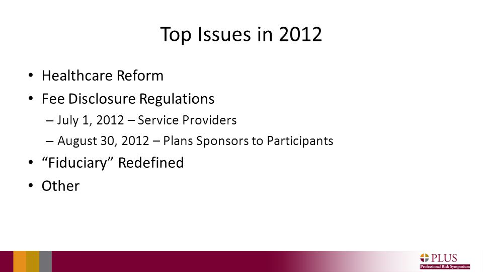 Top Issues in 2012 Healthcare Reform Fee Disclosure Regulations – July 1, 2012 – Service Providers – August 30, 2012 – Plans Sponsors to Participants