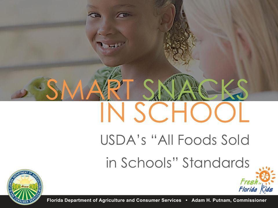 SMART SNACKS IN SCHOOL USDA's All Foods Sold in Schools Standards