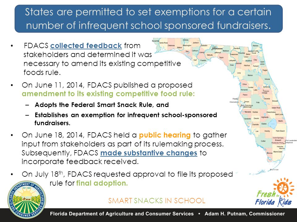 SMART SNACKS IN SCHOOL FDACS collected feedback from stakeholders and determined it was necessary to amend its existing competitive foods rule.